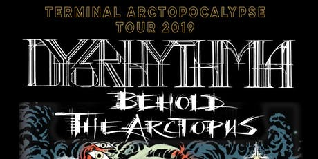 Dysrhythmia, Behold...The Arctopus, & Entierro tickets