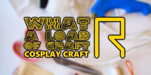 What A Load of Craft: Cosplay Craft MCM