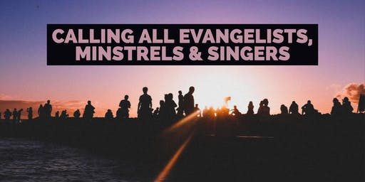 WANTED: Evangelists, Minstrels & Singers