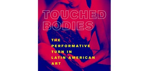 Touched Bodies: The Performative Turn in Latin American Art tickets