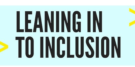 Leaning in to Inclusion tickets