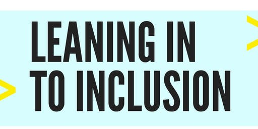Leaning in to Inclusion