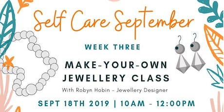 SELF CARE SEPTEMBER MORNING TEA  - WEEK #3  MAKE-YOUR-OWN JEWELLERY CLASS tickets