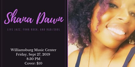 Shana Dawn Live at The Williamsburg Music Center  09.27.19 tickets