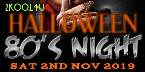 2KOOL4U 80S NIGHT HALLOWEEN 2ND NOVEMBER 2019