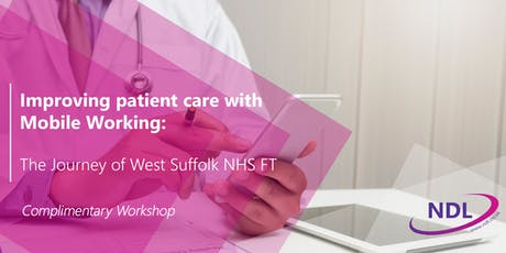 Improving patient care with Mobile Working: The Journey of West Suffolk NHS FT  tickets