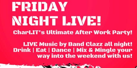 Friday Night LIVE - CharLIT's Ultimate After Work Party | feat Band Clazz tickets