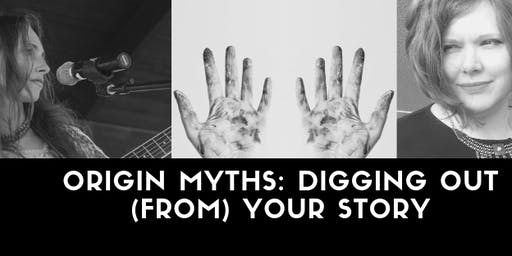 Origin Myths: Digging Out (From) Your Story