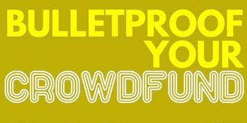 Bulletproof Your Crowdfund