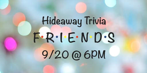 Friends Trivia at Hideaway
