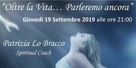 Oltre la vita … Parleremo ancora a cura di Patrizia Lo Bracco biglietti