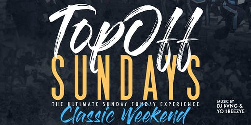 TOP OFF SUNDAYS: CLASSIC WEEKEND EDITION