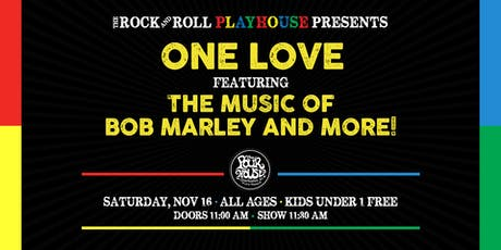 The Rock and Roll Playhouse presents: One Love ft. the music of Bob Marley tickets