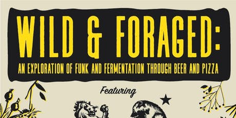 Wild & Foraged: An exploration of funk & fermentation through beer & pizza tickets