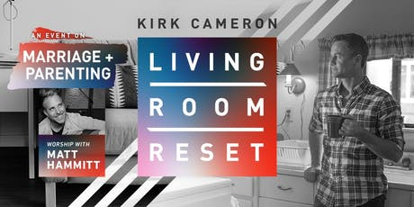 Living Room Reset with Kirk Cameron - Live in Person tickets