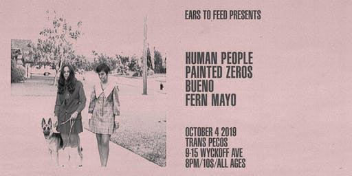 Human People, Painted Zeros, Bueno, Fern Mayo