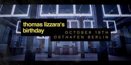 Thomas Lizzara´s Birthday / Osthafen Berlin Tickets