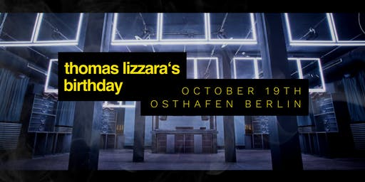 Thomas Lizzara´s Birthday / Osthafen Berlin