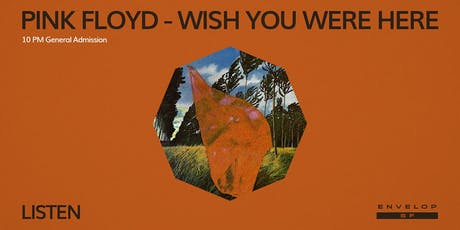 Pink Floyd - Wish You Were Here : LISTEN (10pm General Admission) tickets