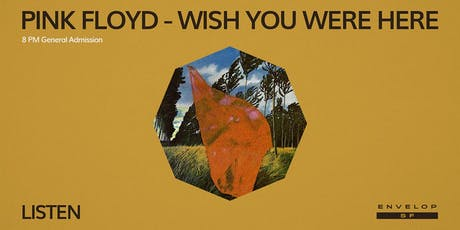 Pink Floyd - Wish You Were Here  : LISTEN (8pm General Admission) tickets