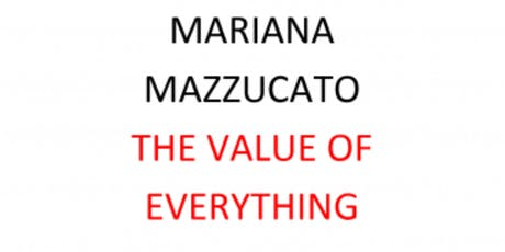 Impact Economy Book Club: The Value of Everything, Mariana Mazzucato tickets