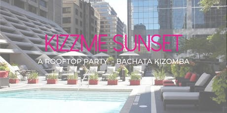 KizzMe Sunset - A Rooftop Bachata Kizomba Dance Party tickets