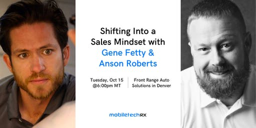 Shifting Into A Sales Mindset with Gene Fetty & Anson Roberts