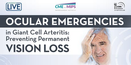 Ocular Emergencies in Giant Cell Arteritis: Preventing Permanent Vision Loss tickets
