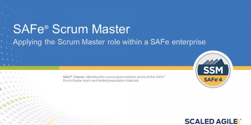 SAFe® Scrum Master Applying the Scrum Master role within a Scaled Agile Framework (SAFe) enterprise with SAFe® 4 Scrum Master Certification