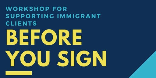 Before You Sign: Workshop for workers supporting immigrant clients