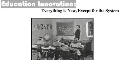 Education Innovation: Everything is New, Except for the System