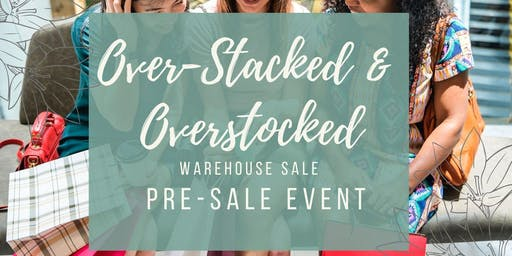 "Over-Stacked & Overstocked Warehouse Sale ""Pre-Sale Event"""