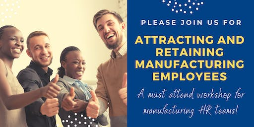 Attracting and Retaining Manufacturing Employees