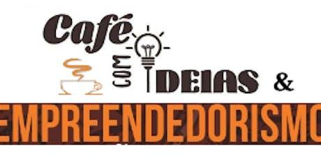CAFÉ COM IDEIAS E EMPREEDEDORISMO  ingressos