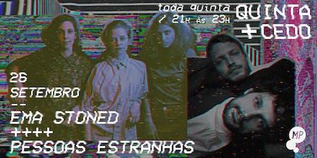 26/09 - QUINTA + CEDO | PESSOAS ESTRANHAS + EMA STONED NO MUNDO PENSANTE ingressos