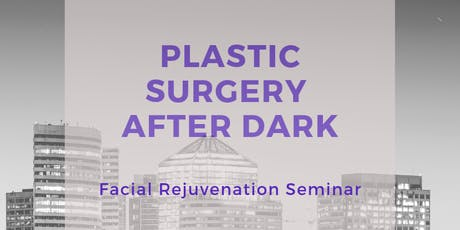 Plastic Surgery After Dark - Facial rejuvenation seminar tickets