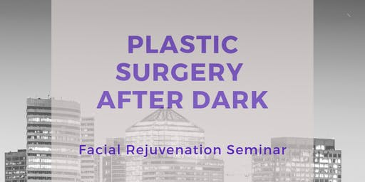 Plastic Surgery After Dark - Facial rejuvenation seminar