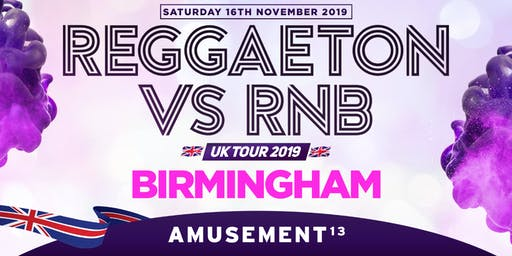"REGGAETON VS RNB UK TOUR 2019 ""UK'S MEGA LATIN PARTY"" @ AMUSEMENT 13 - BIRMINGHAM"