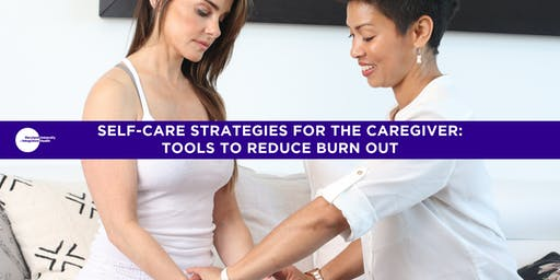 Self-care Strategies for the Caregiver: Tools to Reduce Burn Out
