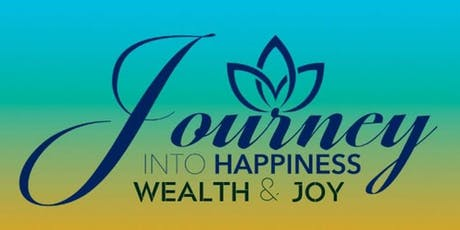 "A ""Journey Into HAPPINESS, WEALTH, + JOY"" Course tickets"