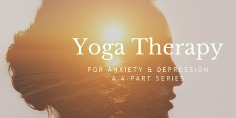 Yoga Therapy for Anxiety & Depression: A 4-Part Series tickets
