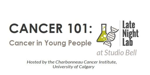 Late Night Lab at Studio Bell: Cancer In Young People