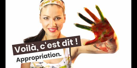 VOILÀ, C'EST DIT ! Appropriation. tickets