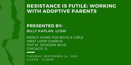 Resistance is Futile: Working with Adoptive Parents