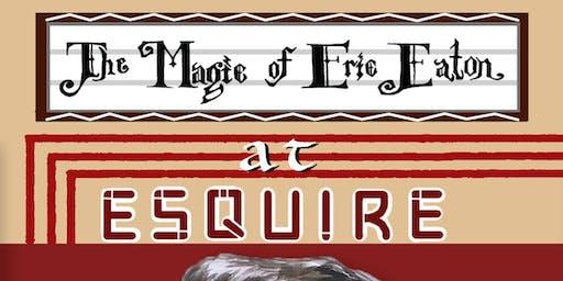 The Magic of Eric Eaton: Live at the Esquire Theatre