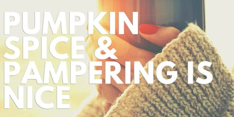 Pumpkin Spice & Pampering is Nice tickets