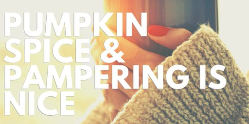 Pumpkin Spice & Pampering is Nice