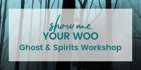 Show Me Your Woo Ghosts & Spirits Workshop tickets