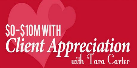 $0 - $10M with Client Appreciation & Events, with Tara Carter tickets