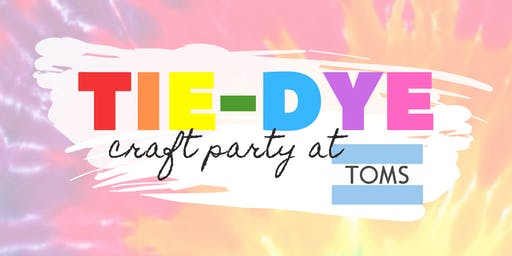 TIE DYE PARTY @ TOMS